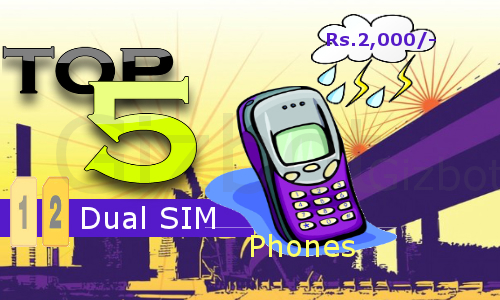 Top 5 Dual SIM Phones below Rs 2,000