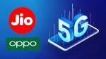 ఇండియాలో 5G ట్రయల్స్ ! Jio మరియు Oppo కలిసి పనిచేస్తున్నాయి.